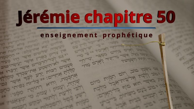 Enseignement prophétique – Jérémie chapitre 50